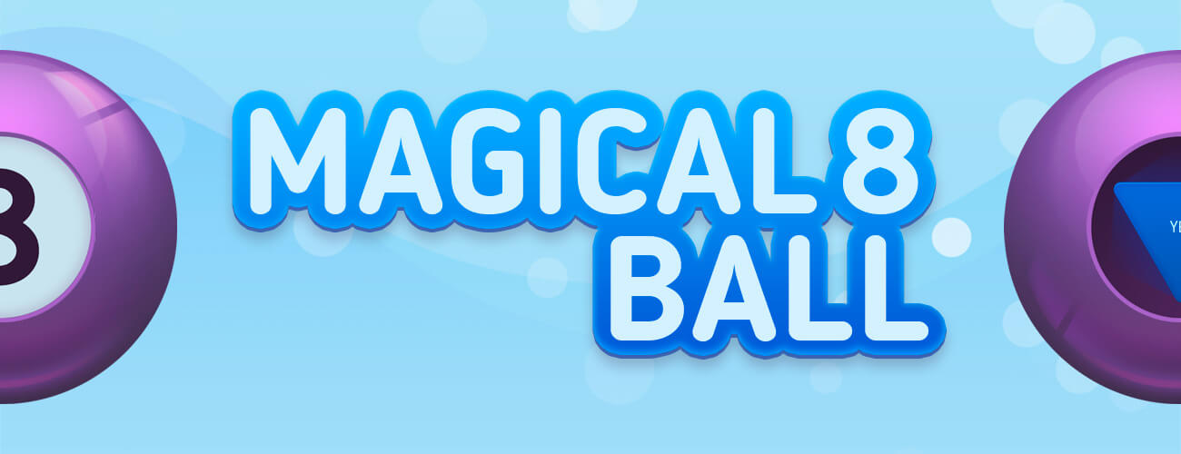 Magical 8 Ball Game Ask the magic 8 ball anything